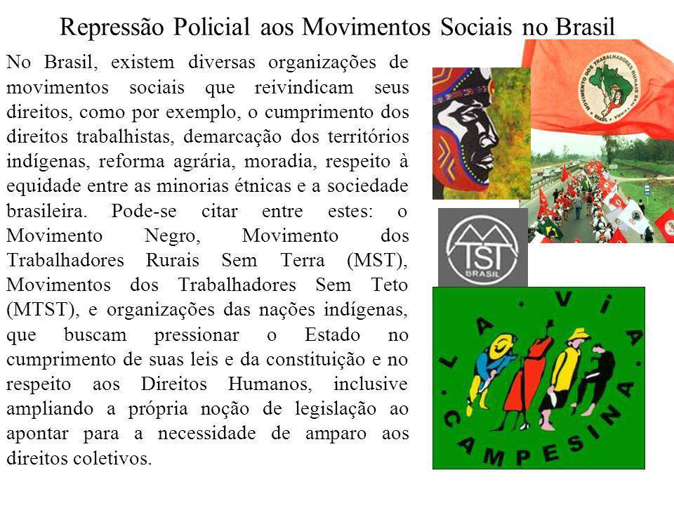 Repressão Policial aos Movimentos Sociais no Brasil No Brasil, existem diversas organizações de movimentos sociais que reivindicam seus direitos, como