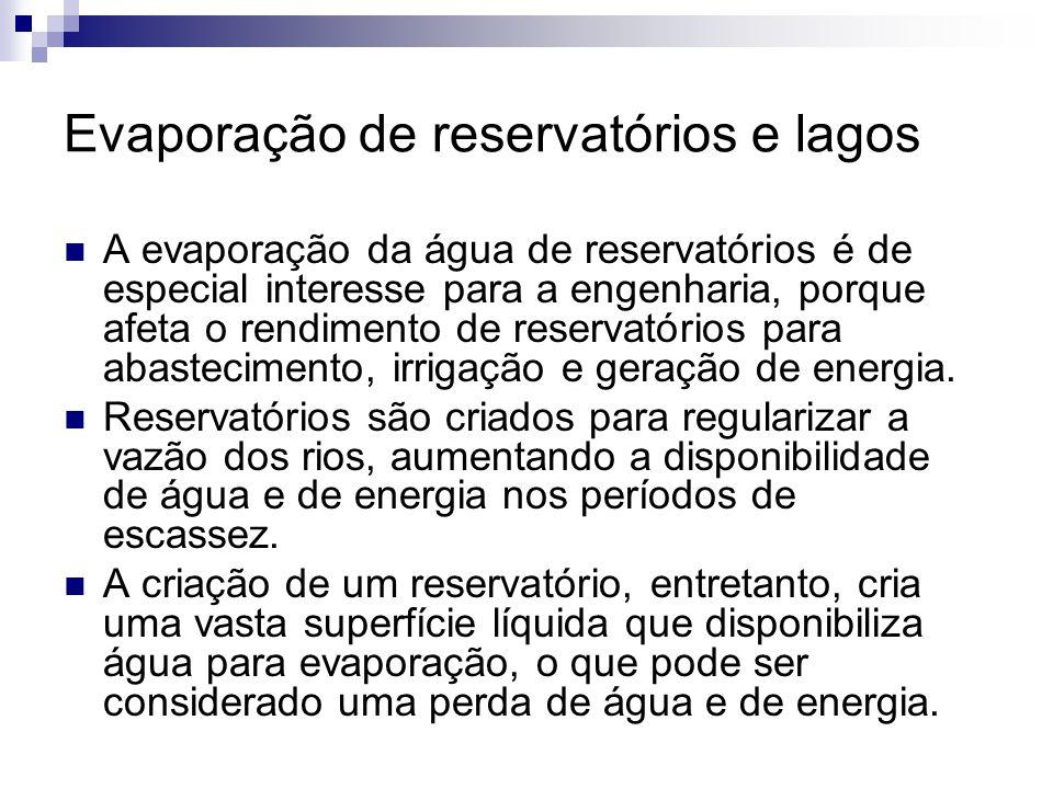 Evaporação de reservatórios e lagos  A evaporação da água de reservatórios é de especial interesse para a engenharia, porque afeta o rendimento de re