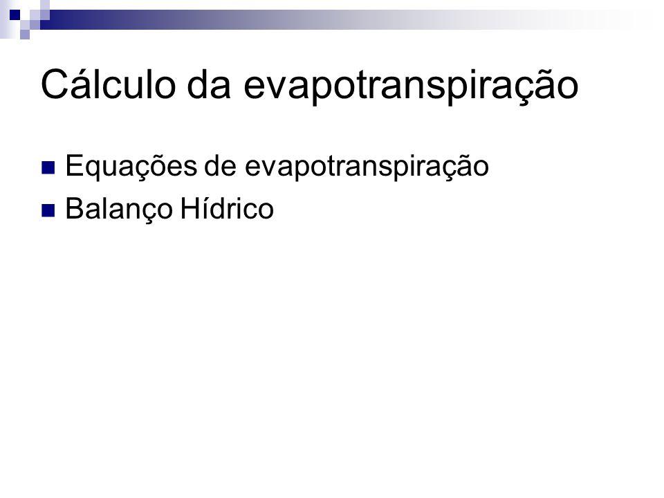 Cálculo da evapotranspiração  Equações de evapotranspiração  Balanço Hídrico