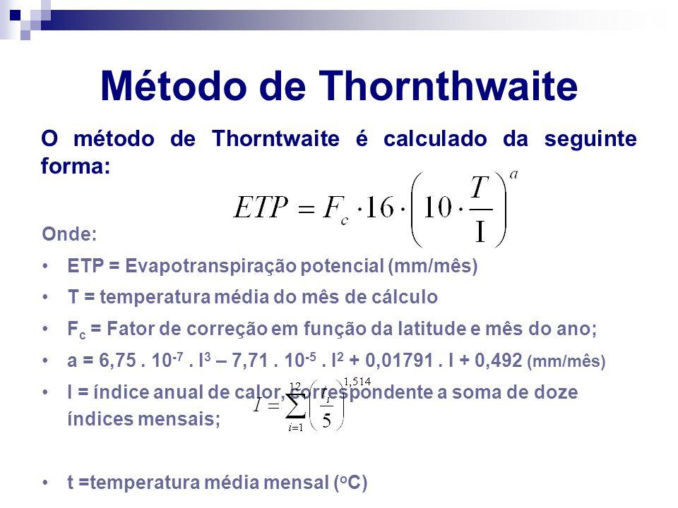 Método de Thornthwaite O método de Thorntwaite é calculado da seguinte forma: Onde: •ETP = Evapotranspiração potencial (mm/mês) •T = temperatura média