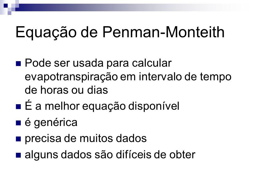 Equação de Penman-Monteith  Pode ser usada para calcular evapotranspiração em intervalo de tempo de horas ou dias  É a melhor equação disponível  é