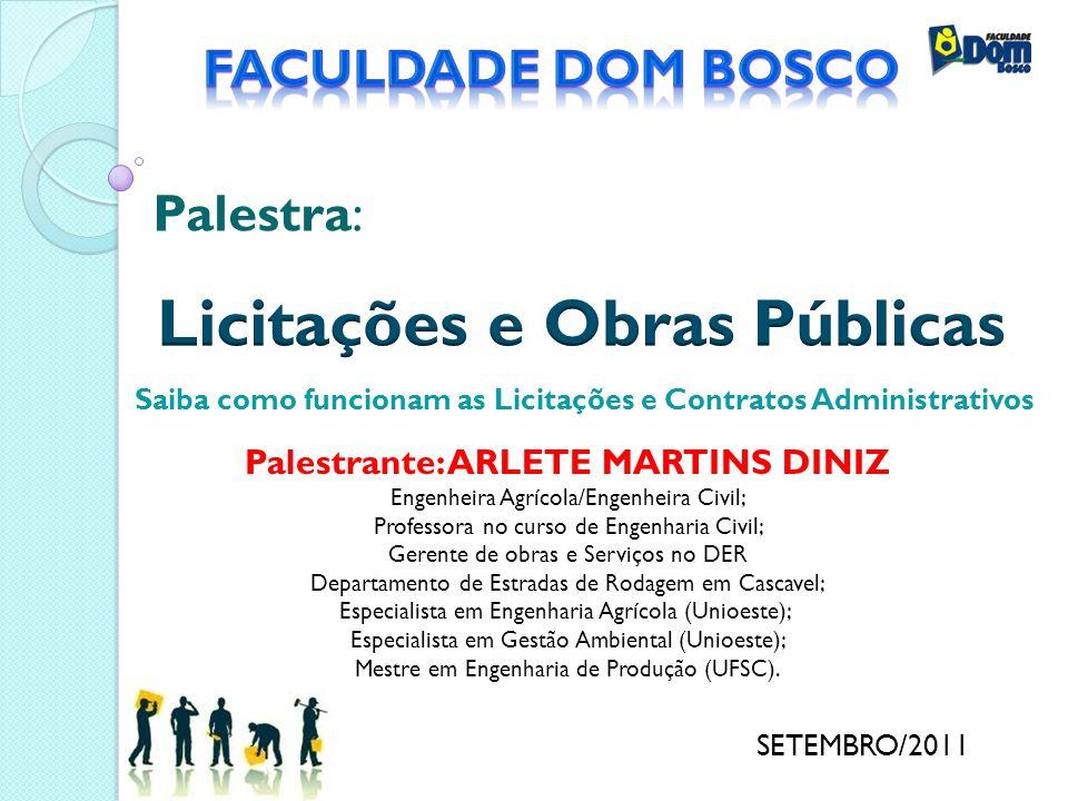 SETEMBRO/2011 Palestra: Saiba como funcionam as Licitações e Contratos Administrativos Palestrante: ARLETE MARTINS DINIZ Engenheira Agrícola/Engenheir