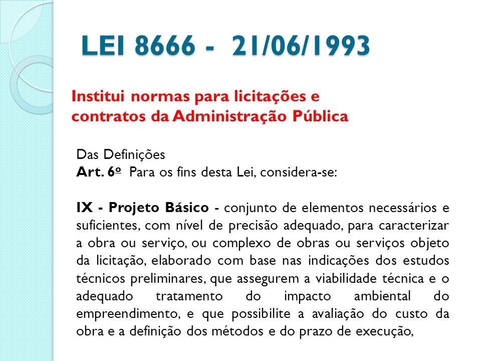 LEI 8666 - 21/06/1993 Institui normas para licitações e contratos da Administração Pública Das Definições Art. 6 o Para os fins desta Lei, considera-s