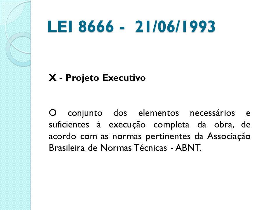 LEI 8666 - 21/06/1993 X - Projeto Executivo O conjunto dos elementos necessários e suficientes à execução completa da obra, de acordo com as normas pe
