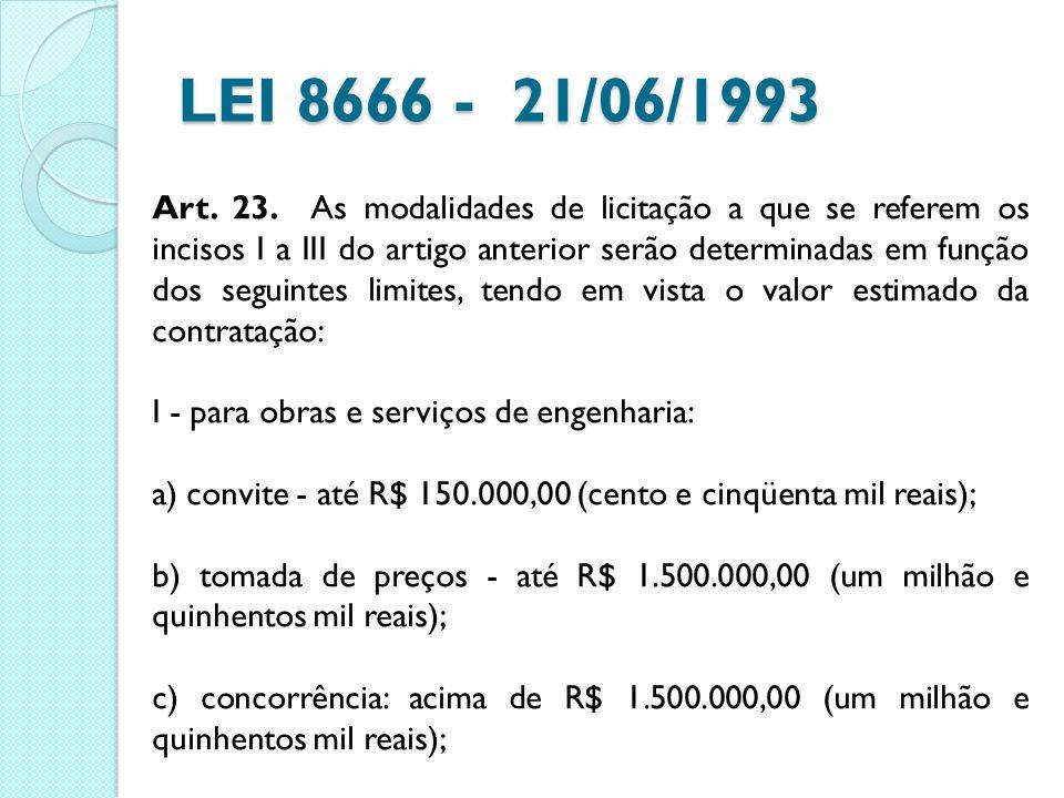 LEI 8666 - 21/06/1993 Art. 23. As modalidades de licitação a que se referem os incisos I a III do artigo anterior serão determinadas em função dos seg