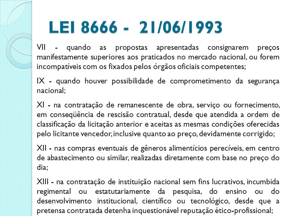 LEI 8666 - 21/06/1993 VII - quando as propostas apresentadas consignarem preços manifestamente superiores aos praticados no mercado nacional, ou forem