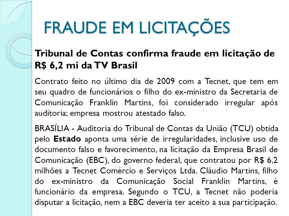 FRAUDE EM LICITAÇÕES Tribunal de Contas confirma fraude em licitação de R$ 6,2 mi da TV Brasil Contrato feito no último dia de 2009 com a Tecnet, que