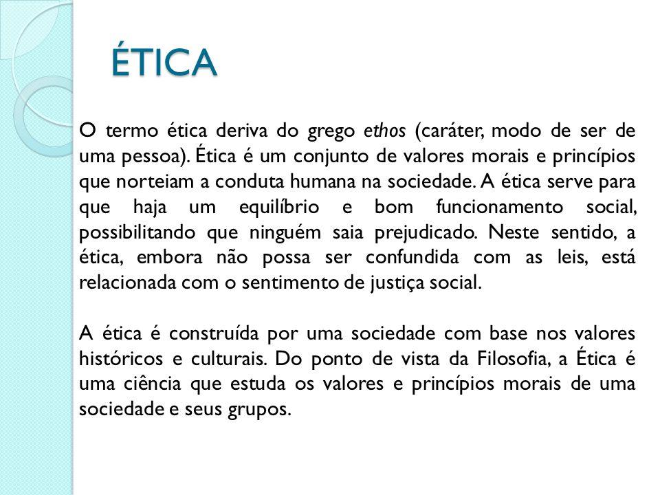 ÉTICA O termo ética deriva do grego ethos (caráter, modo de ser de uma pessoa). Ética é um conjunto de valores morais e princípios que norteiam a cond
