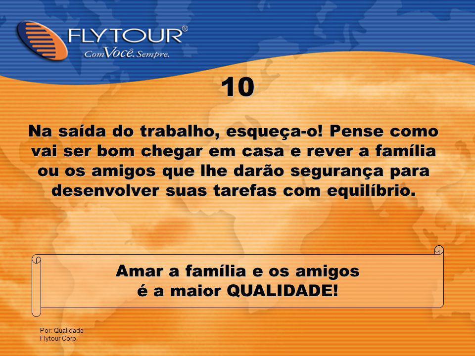 Por: Qualidade Flytour Corp.10 Amar a família e os amigos é a maior QUALIDADE.