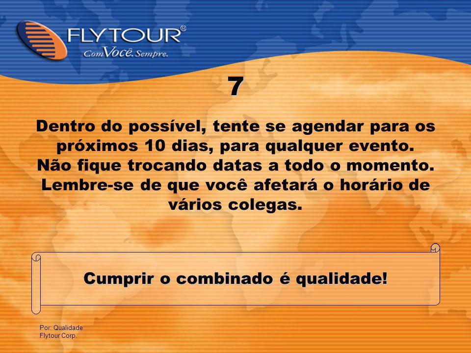Por: Qualidade Flytour Corp.7 Dentro do possível, tente se agendar para os próximos 10 dias, para qualquer evento.