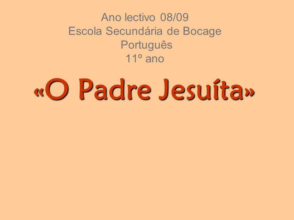 Ano lectivo 08/09 Escola Secundária de Bocage Português 11º ano «O Padre Jesuíta»