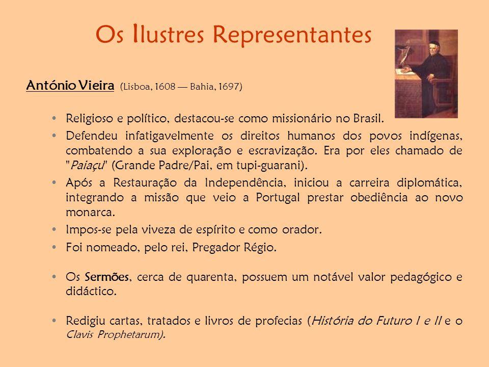 Os I lustres Representantes António Vieira (Lisboa, 1608 — Bahia, 1697) •Religioso e político, destacou-se como missionário no Brasil. •Defendeu infat