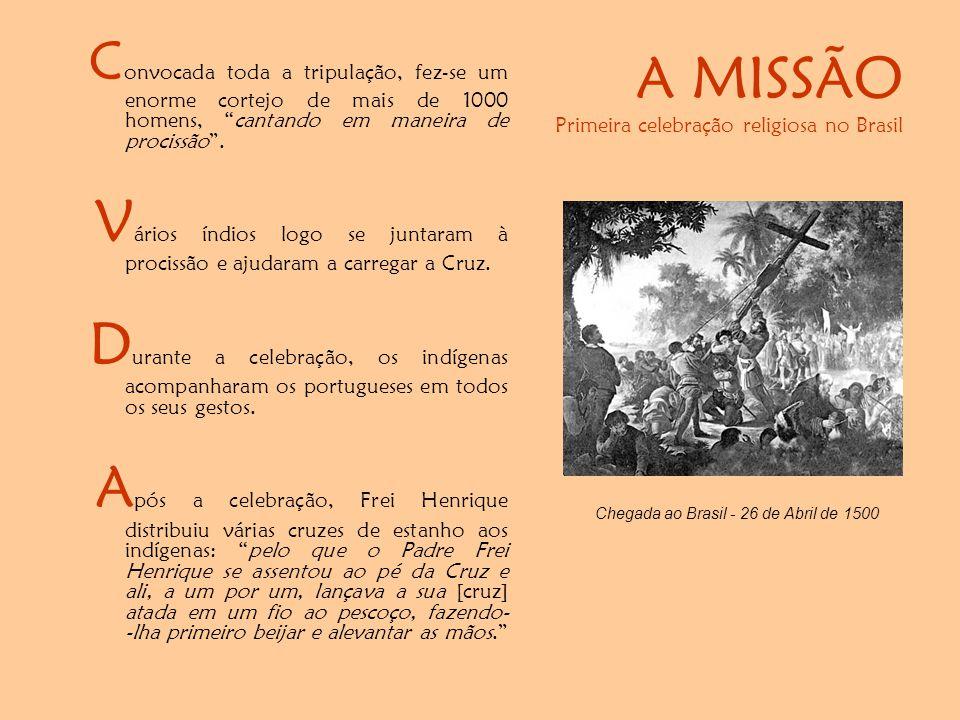 """A MISSÃO Primeira celebração religiosa no Brasil C onvocada toda a tripulação, fez-se um enorme cortejo de mais de 1000 homens, """"cantando em maneira d"""
