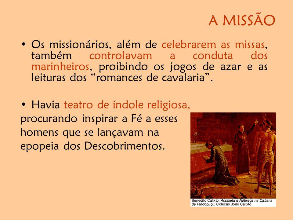 A MISSÃO •Os missionários, além de celebrarem as missas, também controlavam a conduta dos marinheiros, proibindo os jogos de azar e as leituras dos romances de cavalaria .