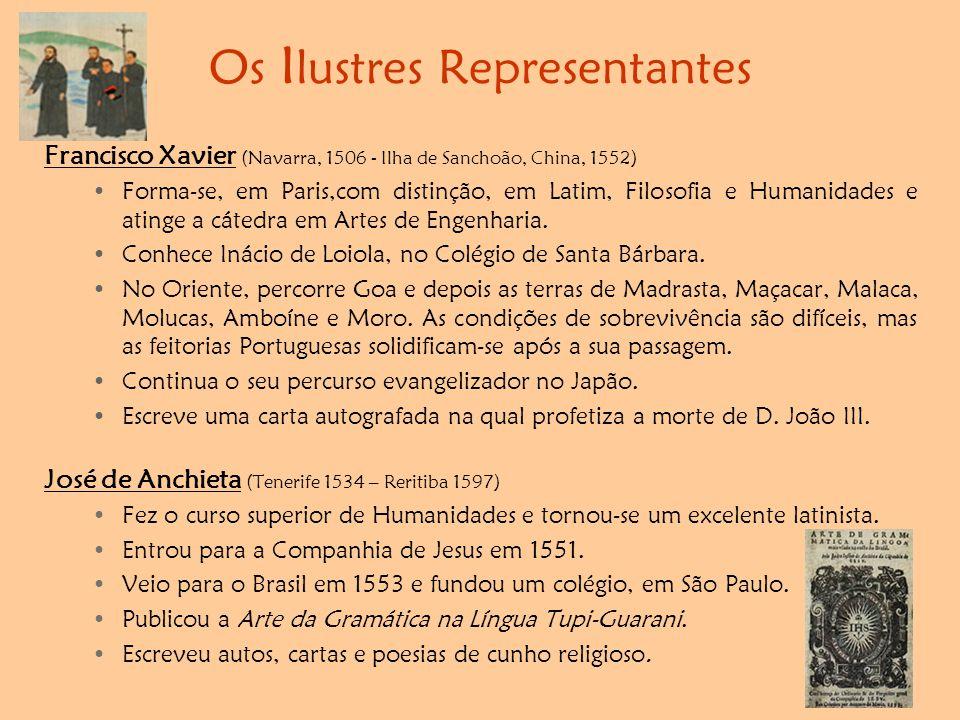 Os I lustres Representantes Francisco Xavier (Navarra, 1506 - Ilha de Sanchoão, China, 1552) •Forma-se, em Paris,com distinção, em Latim, Filosofia e Humanidades e atinge a cátedra em Artes de Engenharia.