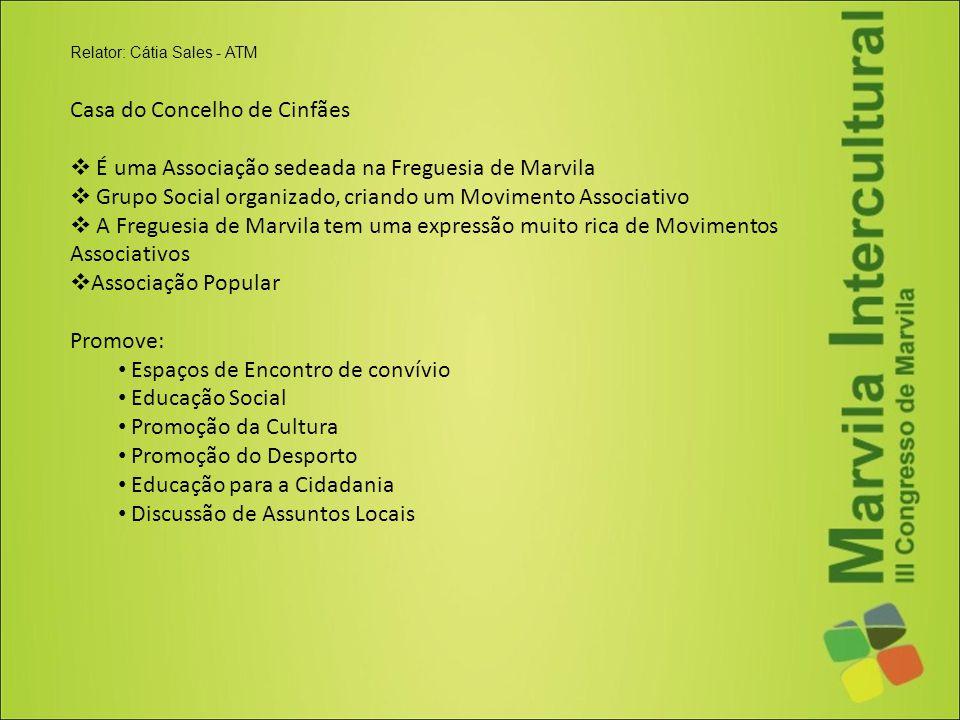 Casa do Concelho de Cinfães  É uma Associação sedeada na Freguesia de Marvila  Grupo Social organizado, criando um Movimento Associativo  A Fregues