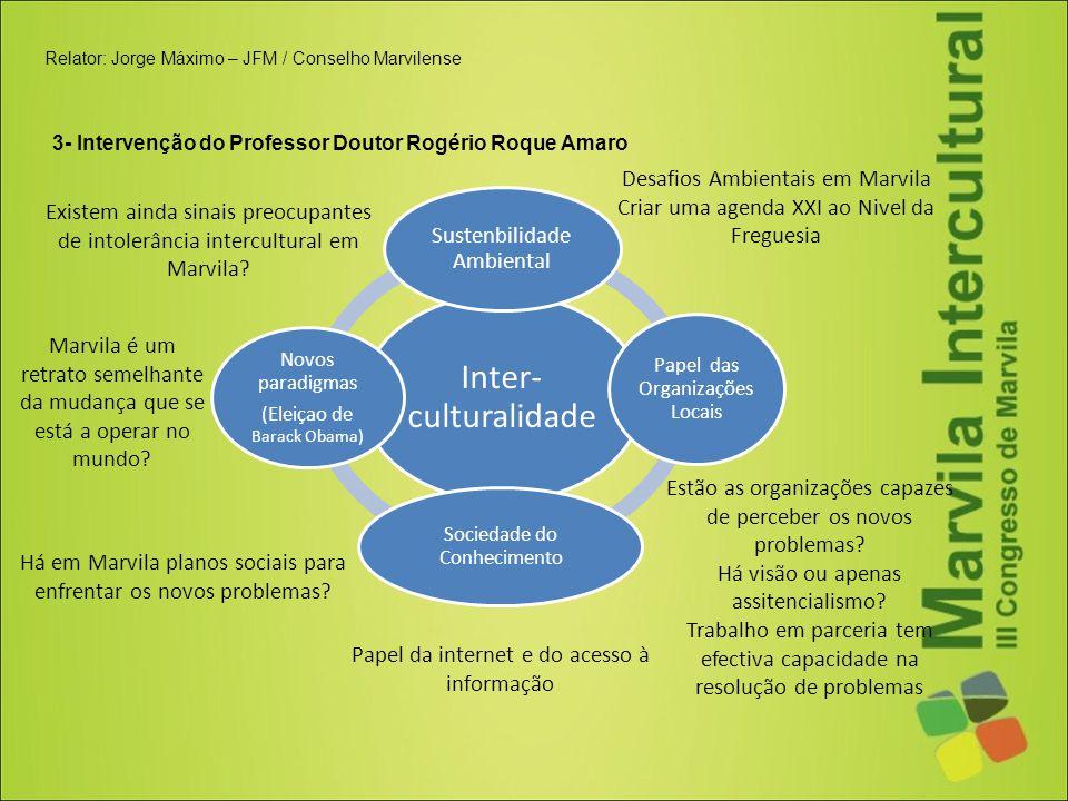 Relator: Jorge Máximo – JFM / Conselho Marvilense 3- Intervenção do Professor Doutor Rogério Roque Amaro Inter- culturalidade Sustenbilidade Ambiental