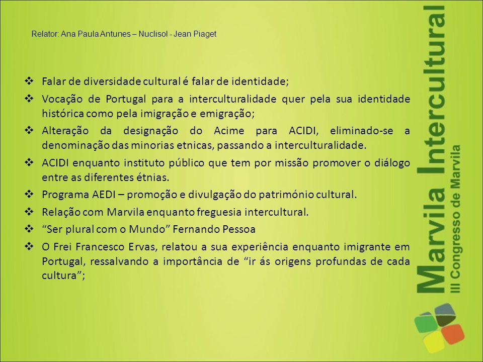  Falar de diversidade cultural é falar de identidade;  Vocação de Portugal para a interculturalidade quer pela sua identidade histórica como pela im