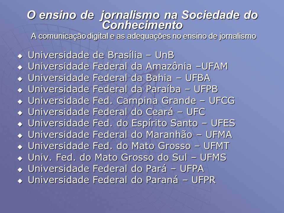 O ensino de jornalismo na Sociedade do Conhecimento A comunicação digital e as adequações no ensino de jornalismo  Universidade de Brasília – UnB  U