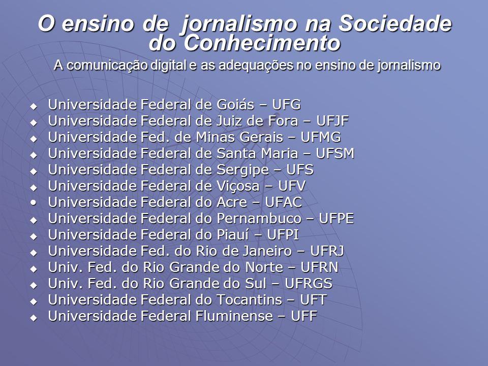 O ensino de jornalismo na Sociedade do Conhecimento A comunicação digital e as adequações no ensino de jornalismo  Universidade Federal de Goiás – UF
