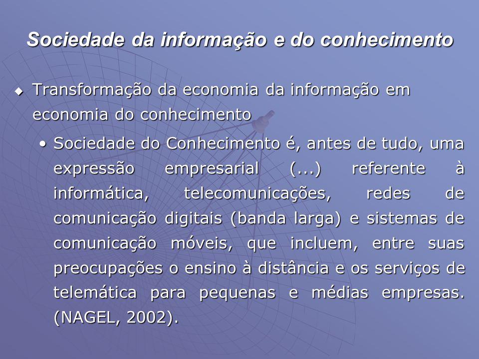 Sociedade da informação e do conhecimento  Transformação da economia da informação em economia do conhecimento •Sociedade do Conhecimento é, antes de