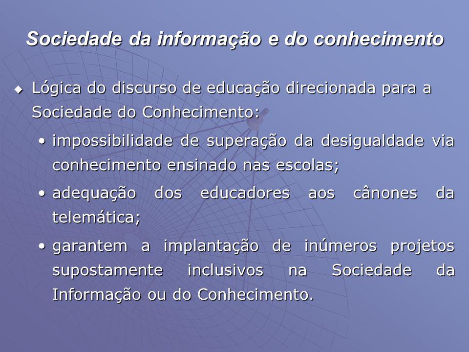 Sociedade da informação e do conhecimento  Lógica do discurso de educação direcionada para a Sociedade do Conhecimento: •impossibilidade de superação