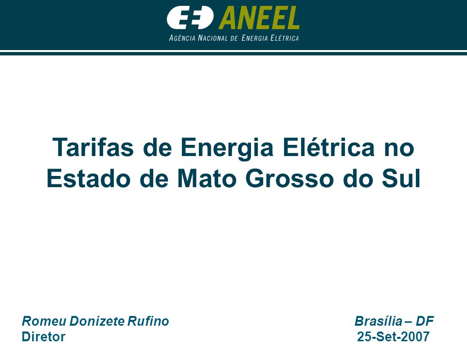Romeu Donizete Rufino Diretor Brasília – DF 25-Set-2007 Tarifas de Energia Elétrica no Estado de Mato Grosso do Sul