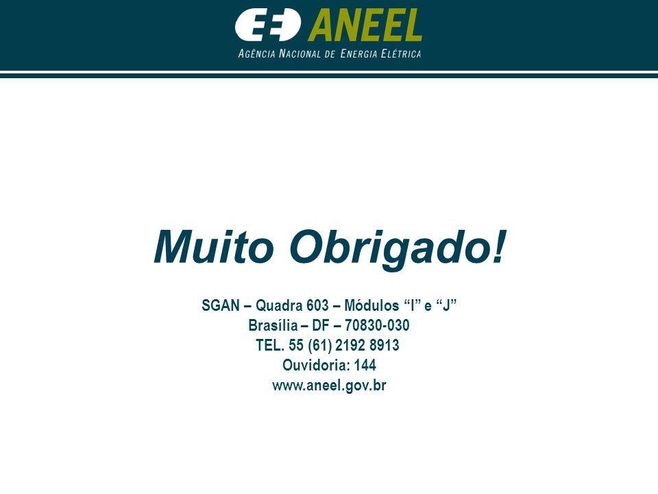 """Muito Obrigado! SGAN – Quadra 603 – Módulos """"I"""" e """"J"""" Brasília – DF – 70830-030 TEL. 55 (61) 2192 8913 Ouvidoria: 144 www.aneel.gov.br"""