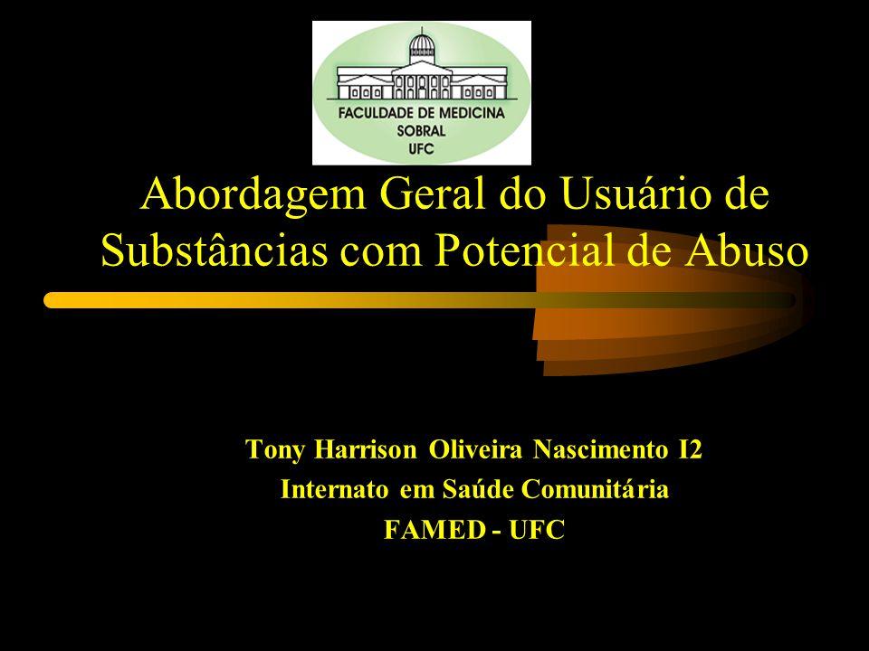 Abordagem Geral do Usuário de Substâncias com Potencial de Abuso Tony Harrison Oliveira Nascimento I2 Internato em Saúde Comunitária FAMED - UFC