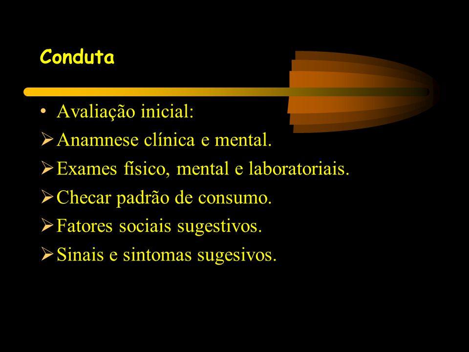 Conduta • Avaliação inicial:  Anamnese clínica e mental.  Exames físico, mental e laboratoriais.  Checar padrão de consumo.  Fatores sociais suges