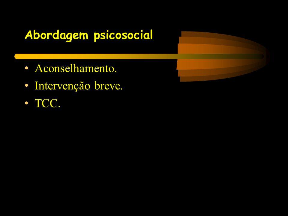Abordagem psicosocial • Aconselhamento. • Intervenção breve. • TCC.