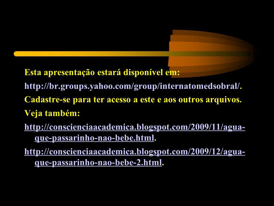 Esta apresentação estará disponível em: http://br.groups.yahoo.com/group/internatomedsobral/. Cadastre-se para ter acesso a este e aos outros arquivos