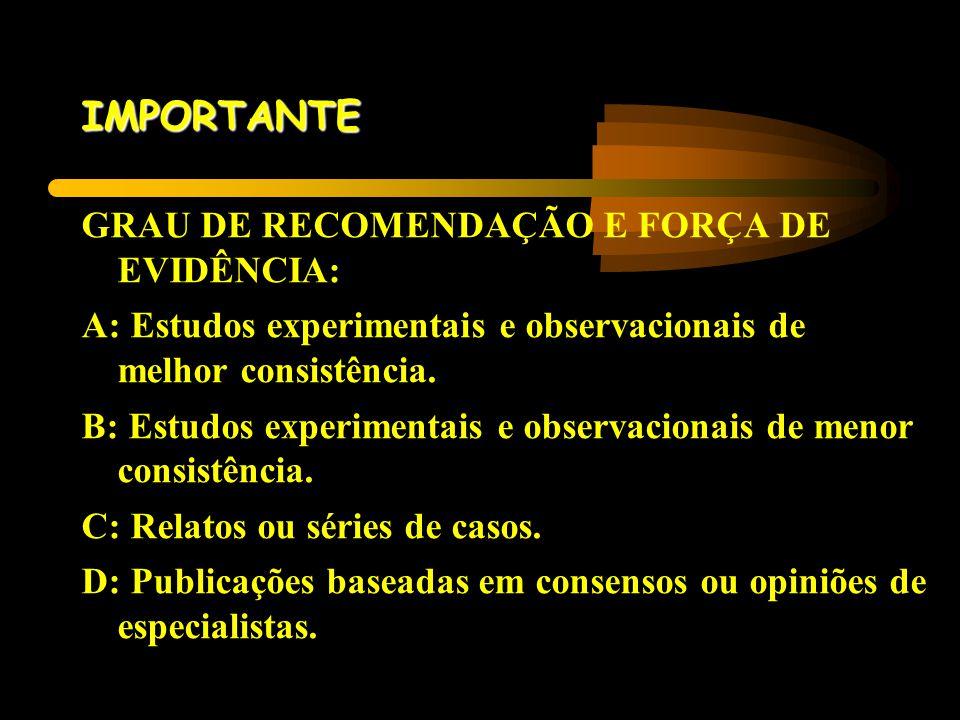 IMPORTANTE GRAU DE RECOMENDAÇÃO E FORÇA DE EVIDÊNCIA: A: Estudos experimentais e observacionais de melhor consistência. B: Estudos experimentais e obs