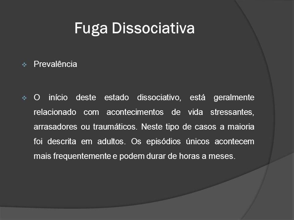  Prevalência  O início deste estado dissociativo, está geralmente relacionado com acontecimentos de vida stressantes, arrasadores ou traumáticos. Ne