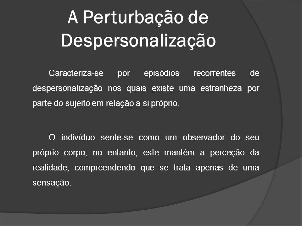 Caracteriza-se por episódios recorrentes de despersonalização nos quais existe uma estranheza por parte do sujeito em relação a si próprio. O indivídu