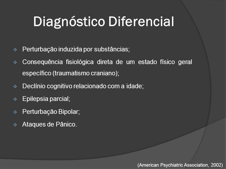 Diagnóstico Diferencial  Perturbação induzida por substâncias;  Consequência fisiológica direta de um estado físico geral específico (traumatismo cr