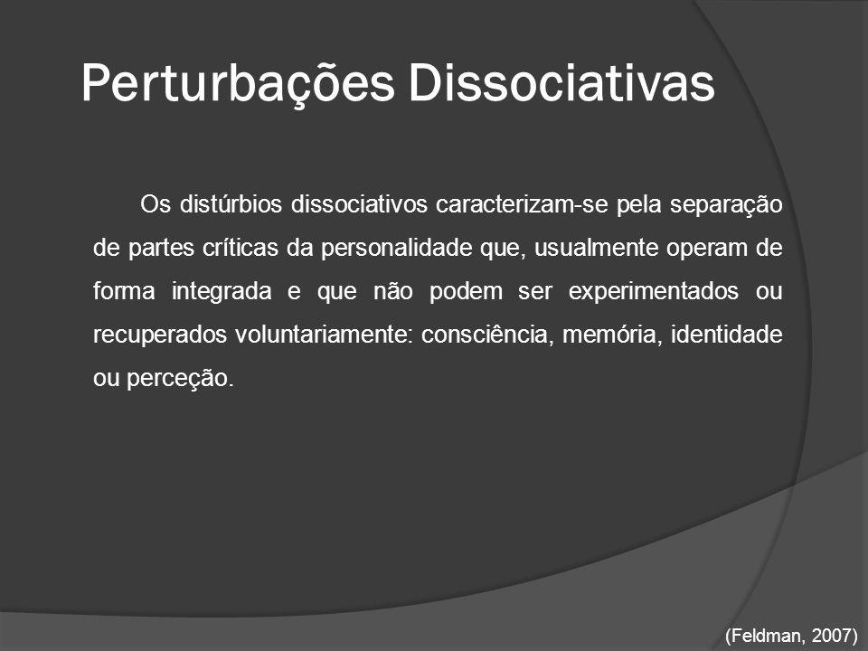 Perturbações Dissociativas Os distúrbios dissociativos caracterizam-se pela separação de partes críticas da personalidade que, usualmente operam de fo