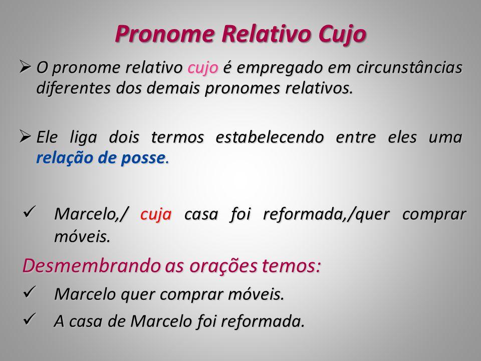 Pronome Relativo Cujo  O pronome relativo cujo é empregado em circunstâncias diferentes dos demais pronomes relativos.