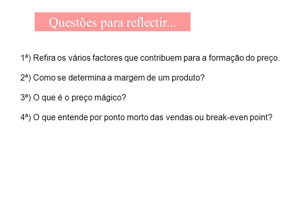 Questões para reflectir... 1ª) Refira os vários factores que contribuem para a formação do preço. 2ª) Como se determina a margem de um produto? 3ª) O