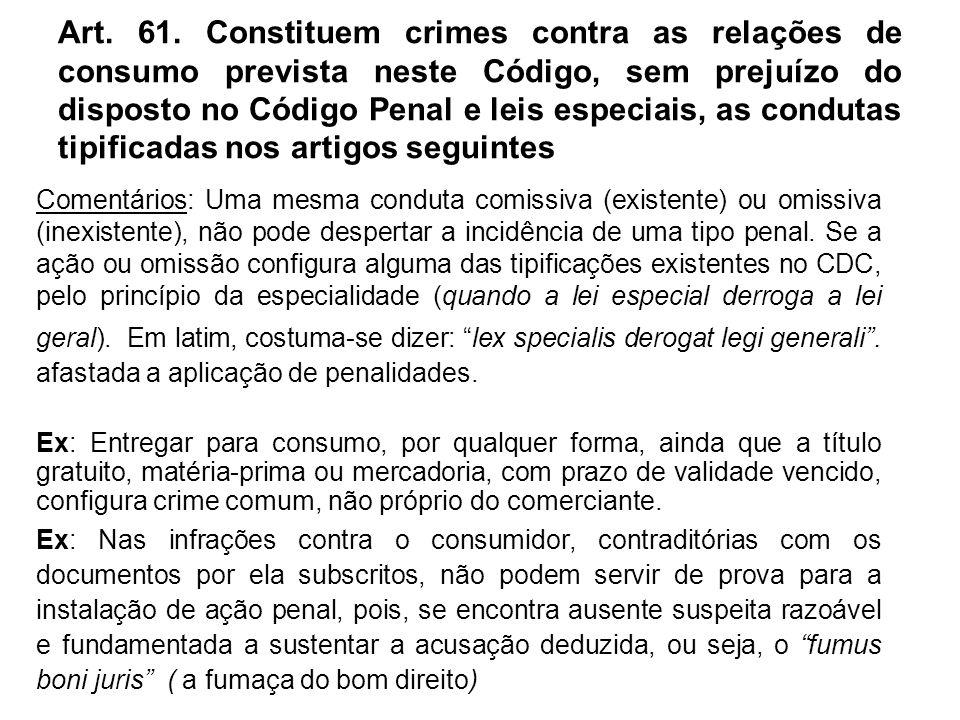 Art. 61. Constituem crimes contra as relações de consumo prevista neste Código, sem prejuízo do disposto no Código Penal e leis especiais, as condutas