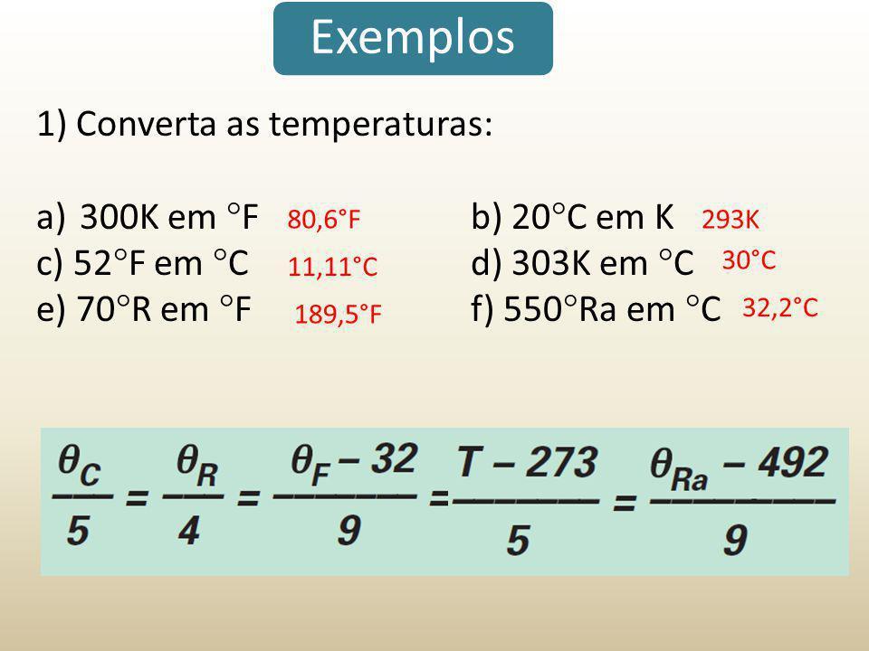 Exemplos 1) Converta as temperaturas: a)300K em  Fb) 20  C em K c) 52  F em  Cd) 303K em  C e) 70  R em  Ff) 550  Ra em  C 80,6°F293K 11,11°C