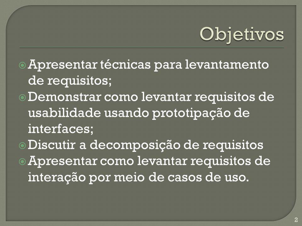  Problemas relacionados ao levantamento de requisitos  Documento de descrição do projeto  Decomposição de requisitos  Classificação de requisitos  Especificação de interfaces do usuário  Diagrama de Casos de Uso 3