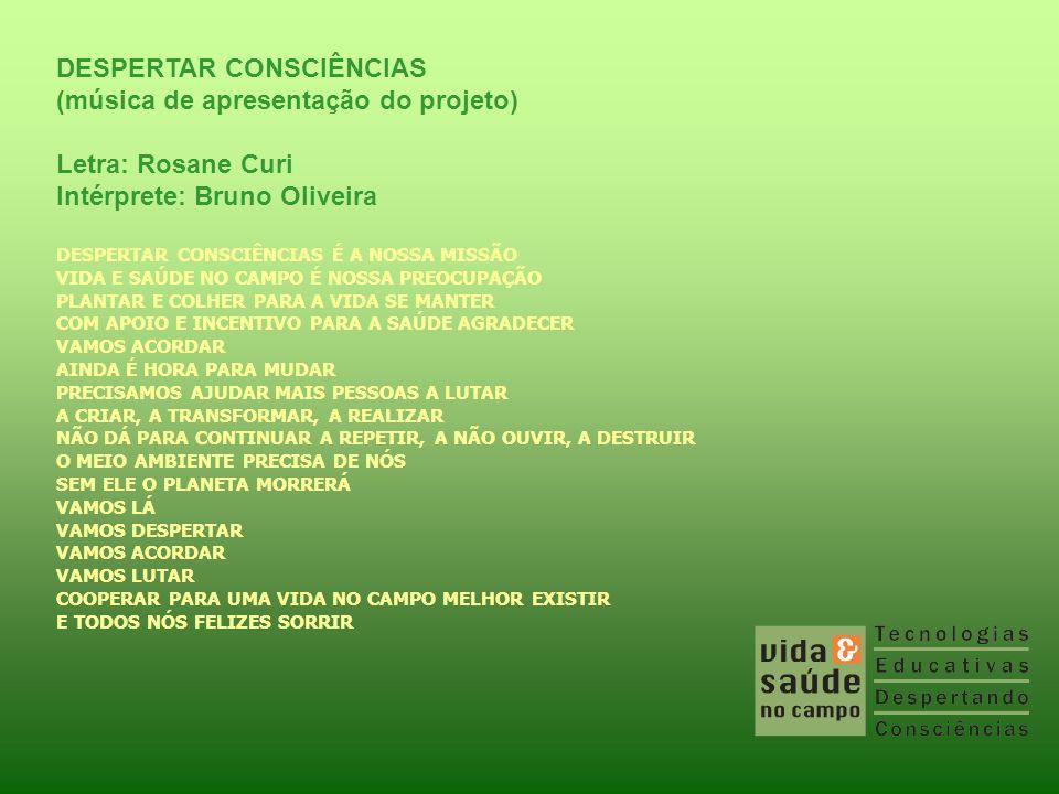 DESPERTAR CONSCIÊNCIAS (música de apresentação do projeto) Letra: Rosane Curi Intérprete: Bruno Oliveira DESPERTAR CONSCIÊNCIAS É A NOSSA MISSÃO VIDA