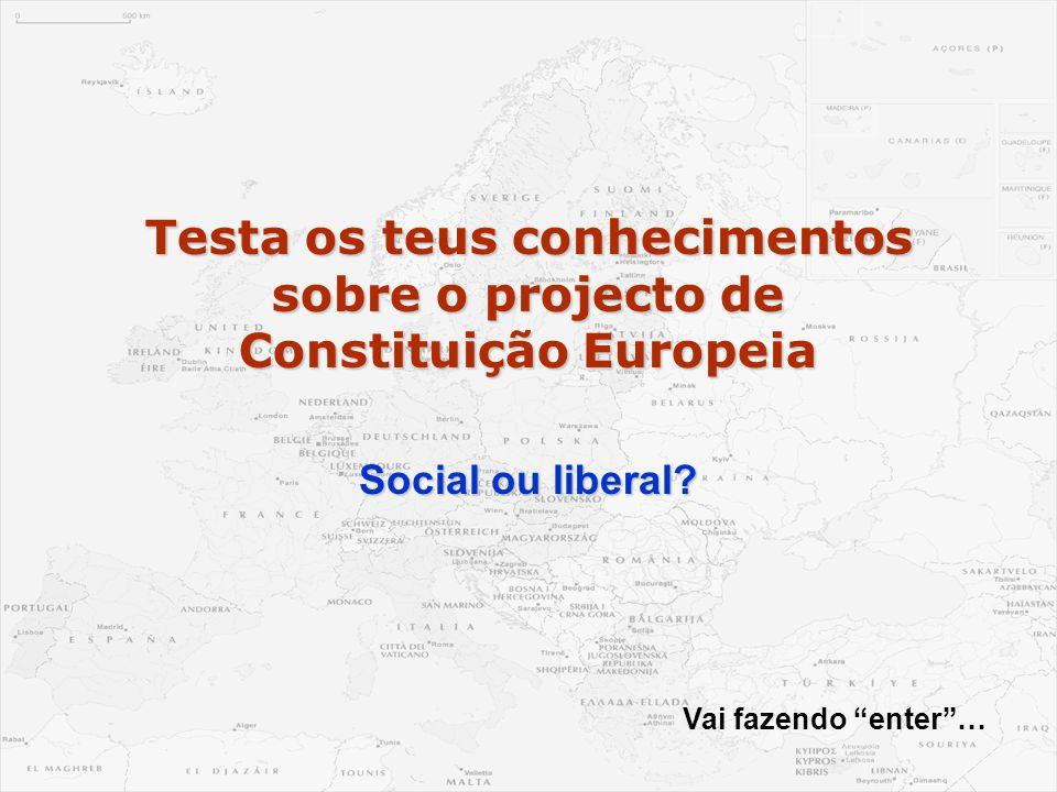"""Testa os teus conhecimentos sobre o projecto de Constituição Europeia Social ou liberal? Vai fazendo """"enter""""…"""