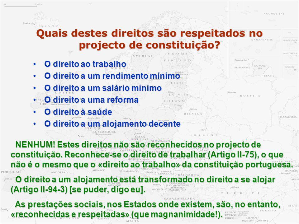 Quais destes direitos são respeitados no projecto de constituição? •O direito ao trabalho •O direito a um rendimento mínimo •O direito a um salário mí