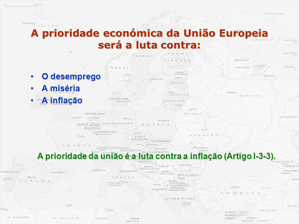 A prioridade económica da União Europeia será a luta contra: •O desemprego •A miséria •A inflação A prioridade da união é a luta contra a inflação (Ar