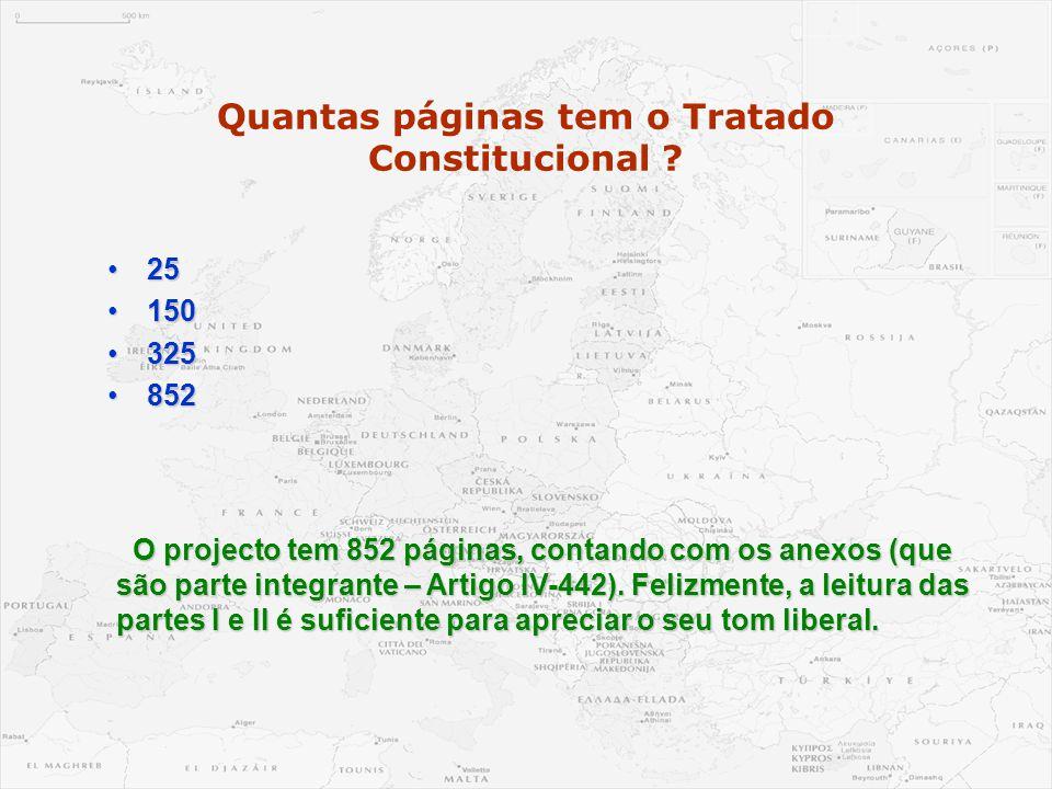 Quantas páginas tem o Tratado Constitucional ? •25 •150 •325 •852 O projecto tem 852 páginas, contando com os anexos (que são parte integrante – Artig