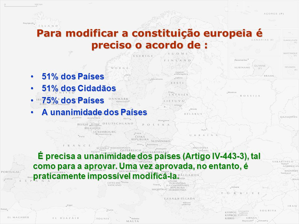 Para modificar a constituição europeia é preciso o acordo de : •51% dos Países •51% dos Cidadãos •75% dos Países •A unanimidade dos Países É precisa a