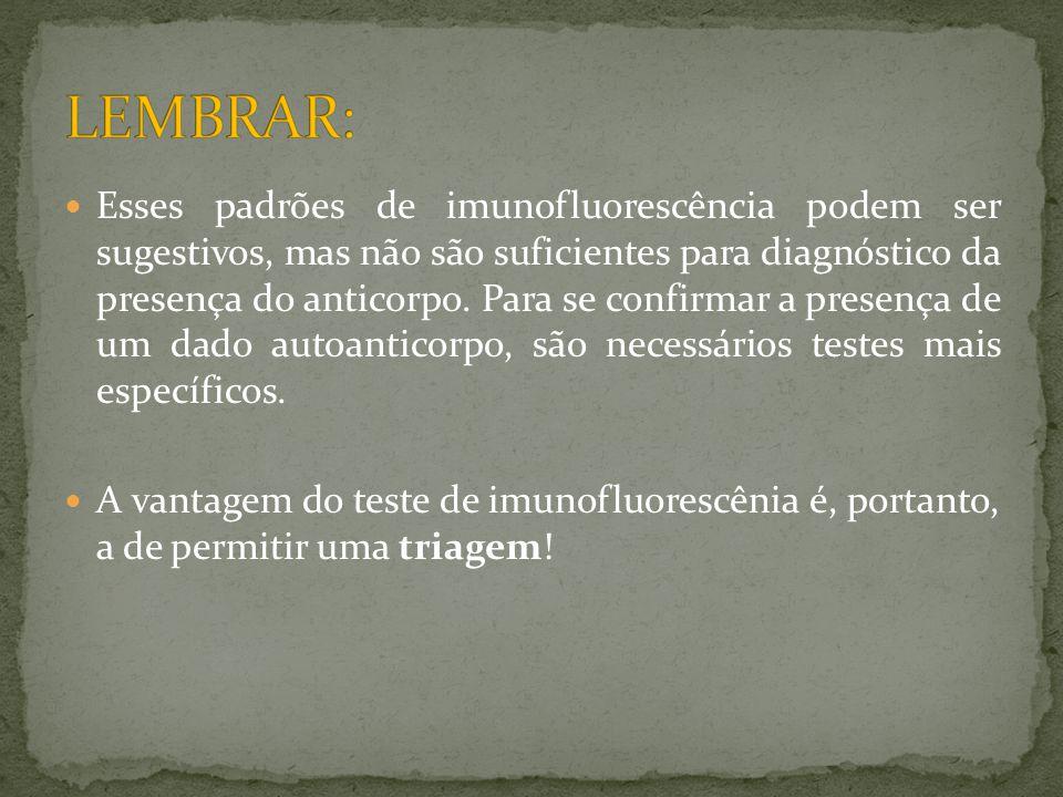  Esses padrões de imunofluorescência podem ser sugestivos, mas não são suficientes para diagnóstico da presença do anticorpo.