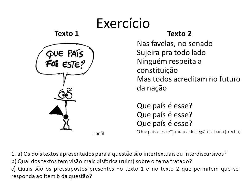 Exercício Texto 1 Texto 2 Nas favelas, no senado Sujeira pra todo lado Ninguém respeita a constituição Mas todos acreditam no futuro da nação Que país